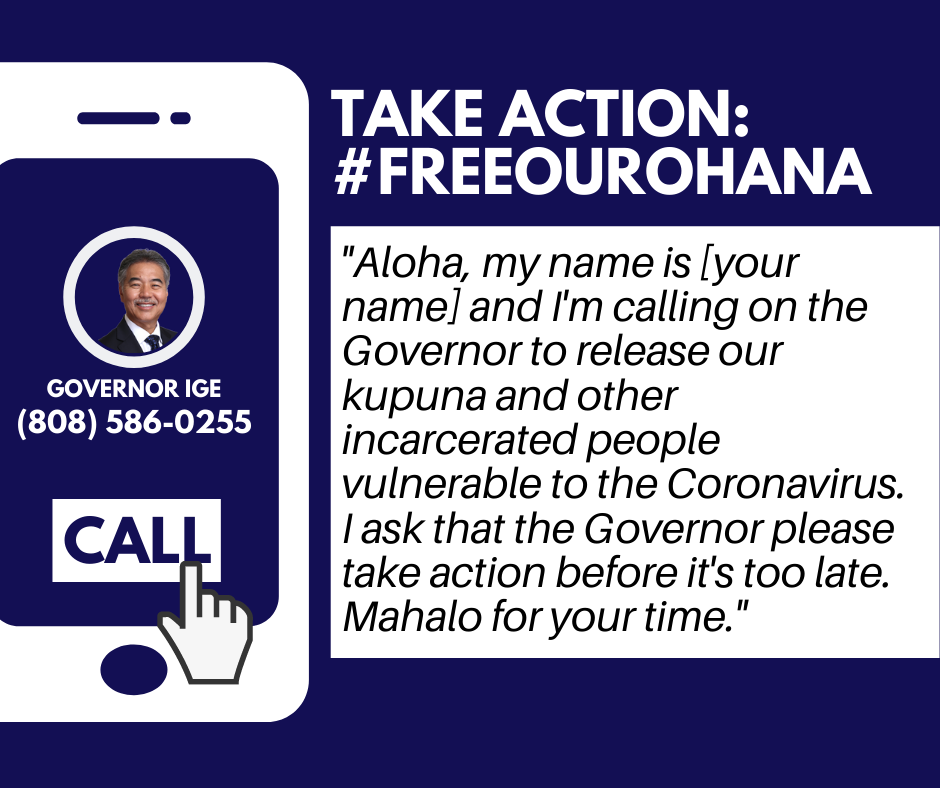 Take Action: #FreeOurOhana Call Governor David Ige at 808-586-0255 and demand he release our kupuna and other incarcerated people vulnerable to the coronavirus.